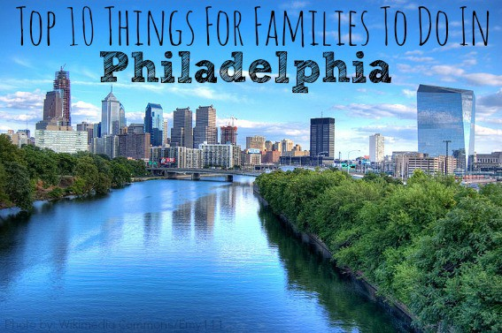 Top 10 things for families to do in philadelphia for Top things to do philadelphia