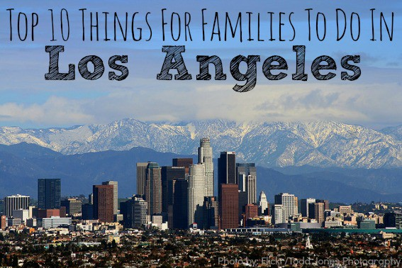 top 10 things to do in los angeles california with kids