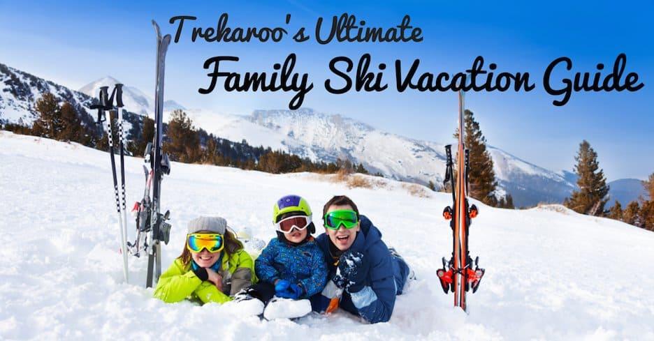 Trekaroo's Ultimate Family Ski Vacation Guide